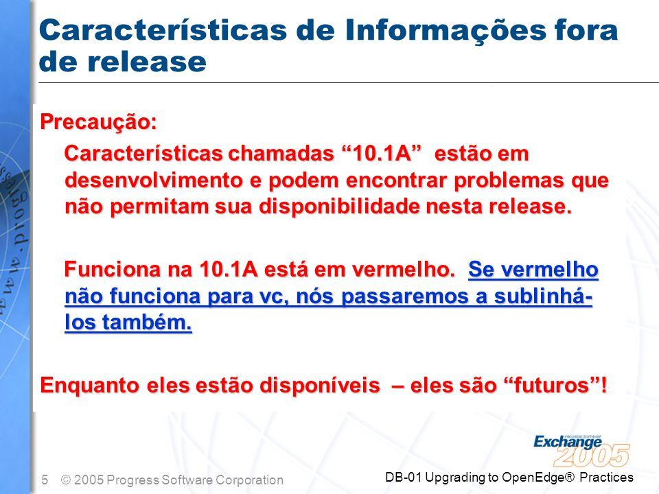 6© 2005 Progress Software Corporation DB-01 Upgrading to OpenEdge® Practices L E M B R E T E Em Desenvolvimento n Isto inclui informações sobre potêncial futuro de produtos e/ou melhorias de produtos.