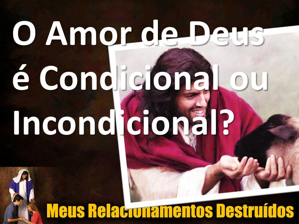 O Amor de Deus é Condicional ou Incondicional?
