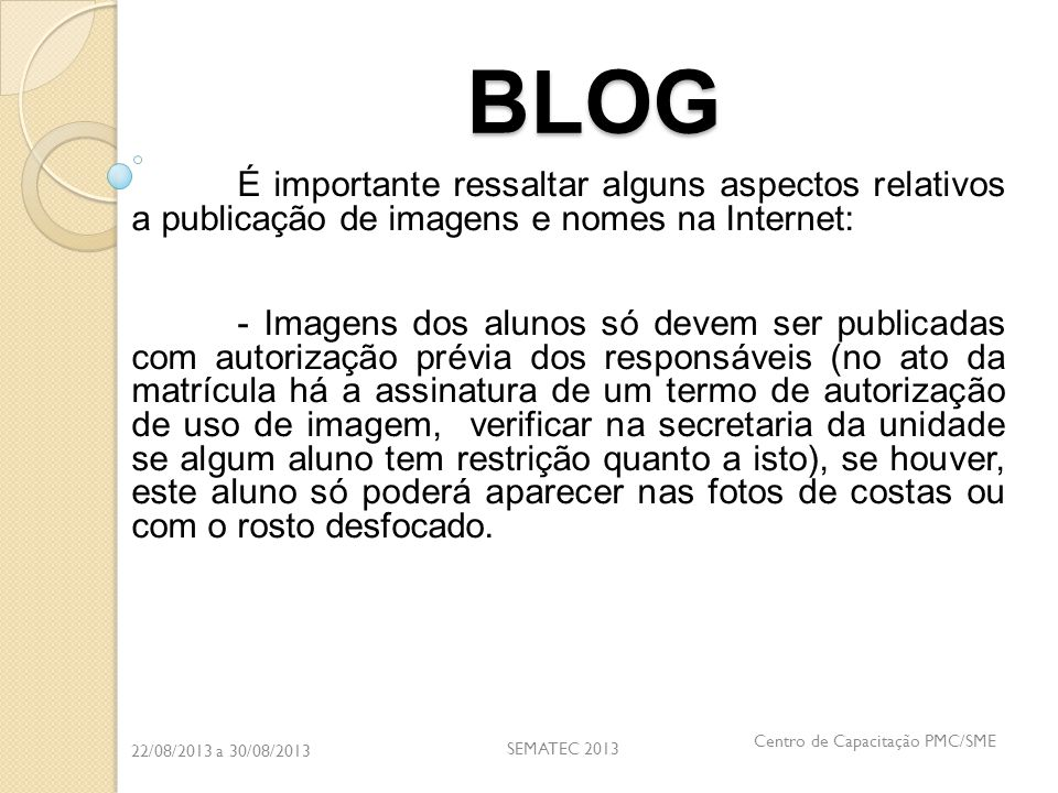 22/08/2013 a 30/08/2013 SEMATEC 2013 Centro de Capacitação PMC/SME BLOG É importante ressaltar alguns aspectos relativos a publicação de imagens e nom