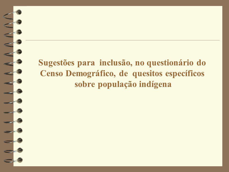 Sugestões para inclusão, no questionário do Censo Demográfico, de quesitos específicos sobre população indígena