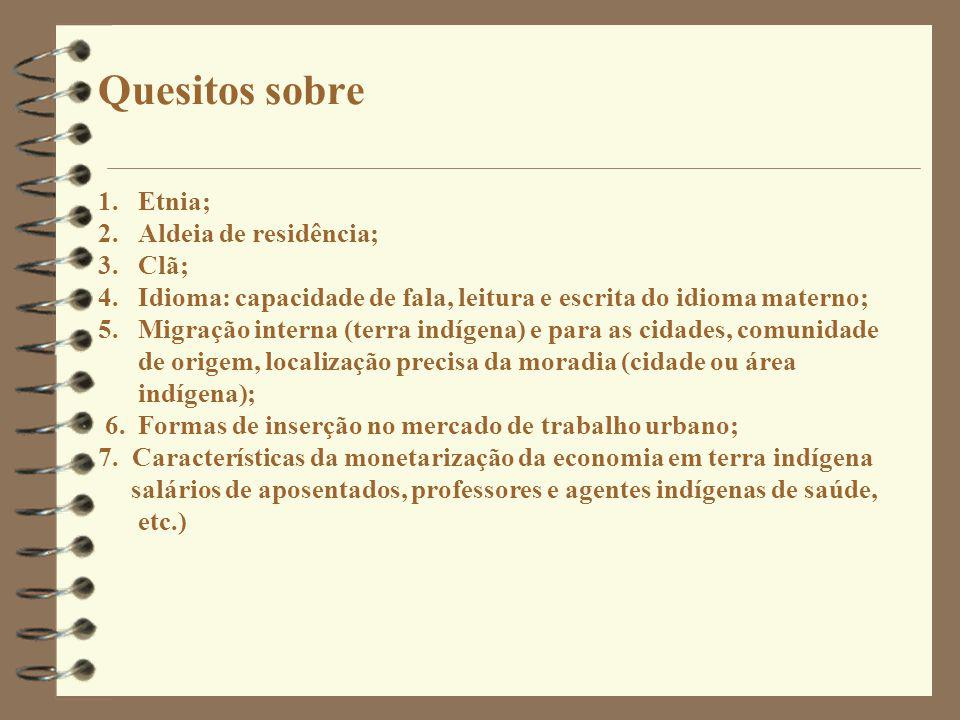 Quesitos sobre 1. Etnia; 2. Aldeia de residência; 3. Clã; 4. Idioma: capacidade de fala, leitura e escrita do idioma materno; 5. Migração interna (ter