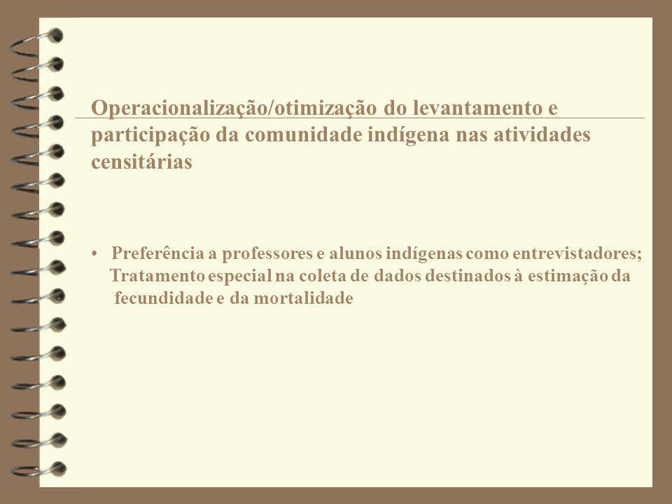 Operacionalização/otimização do levantamento e participação da comunidade indígena nas atividades censitárias • Preferência a professores e alunos ind
