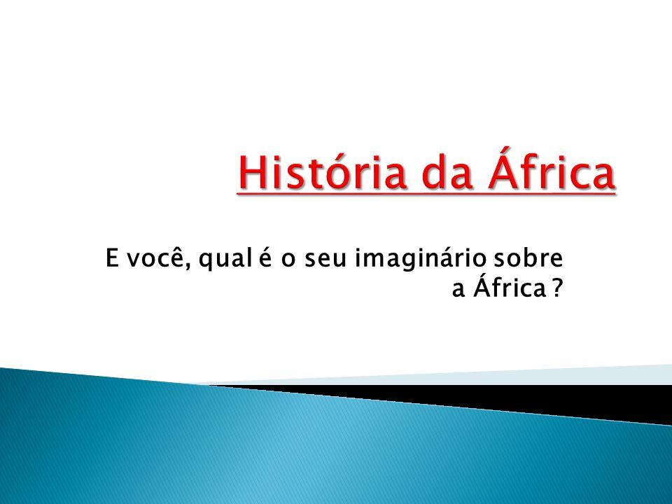 E você, qual é o seu imaginário sobre a África ?