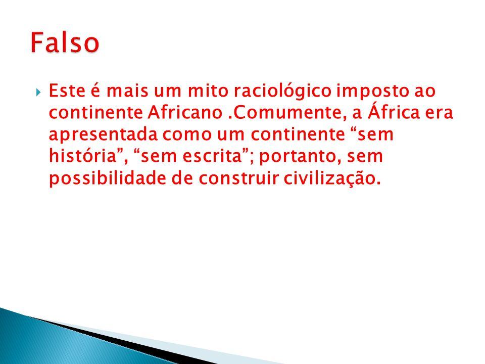 """ Este é mais um mito raciológico imposto ao continente Africano.Comumente, a África era apresentada como um continente """"sem história"""", """"sem escrita"""";"""