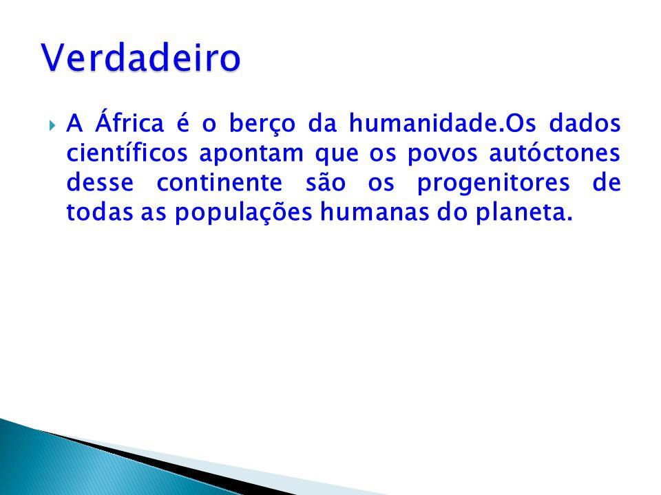  A África é o berço da humanidade.Os dados científicos apontam que os povos autóctones desse continente são os progenitores de todas as populações hu