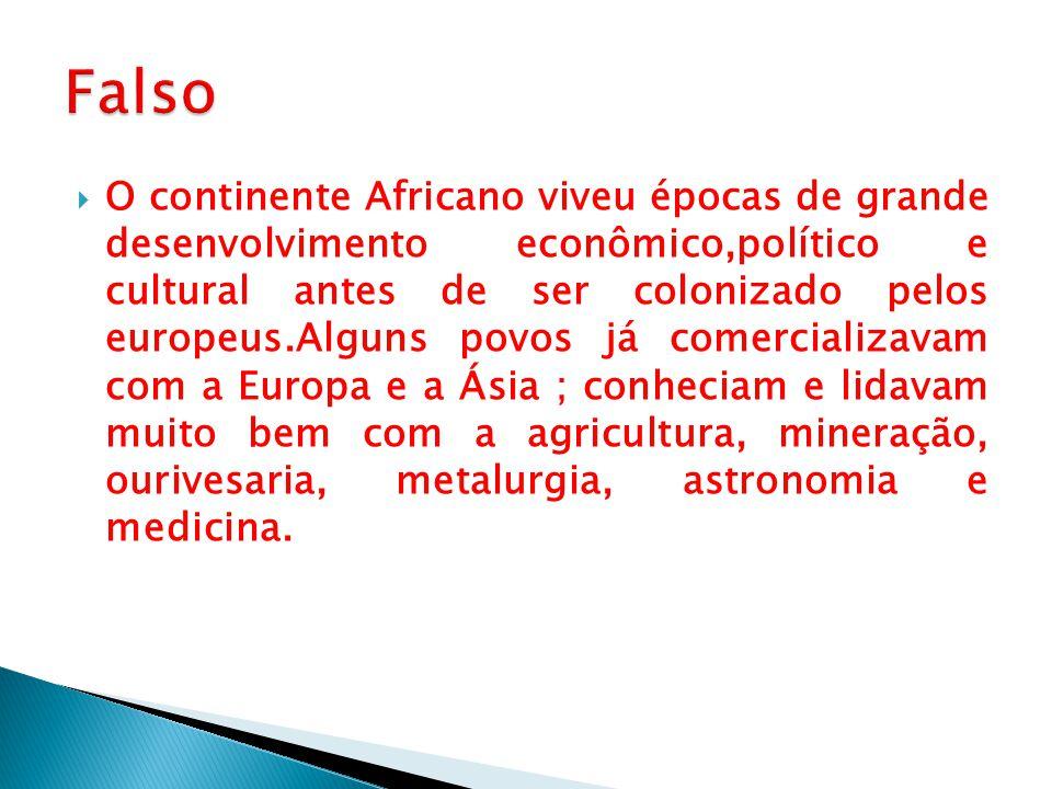  O continente Africano viveu épocas de grande desenvolvimento econômico,político e cultural antes de ser colonizado pelos europeus.Alguns povos já co