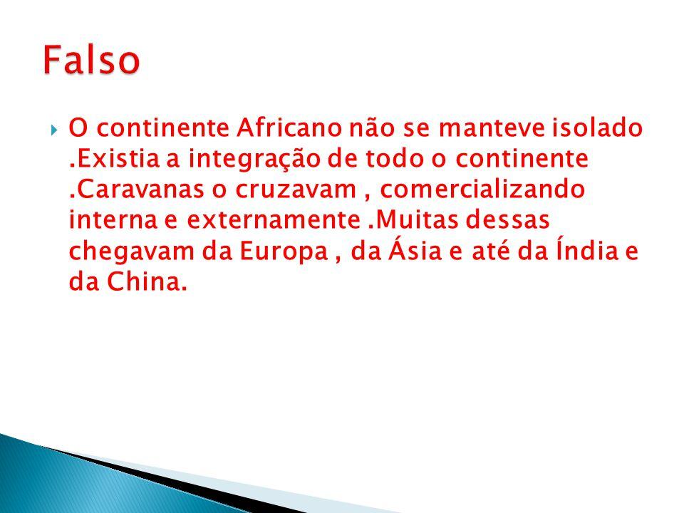  O continente Africano não se manteve isolado.Existia a integração de todo o continente.Caravanas o cruzavam, comercializando interna e externamente.