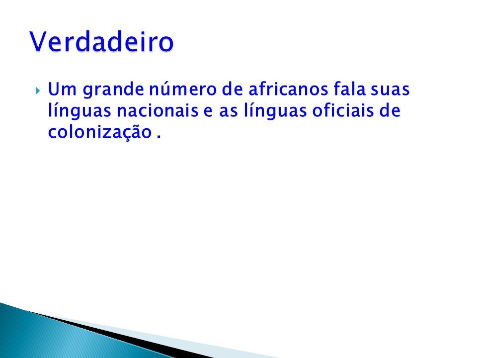  Um grande número de africanos fala suas línguas nacionais e as línguas oficiais de colonização.