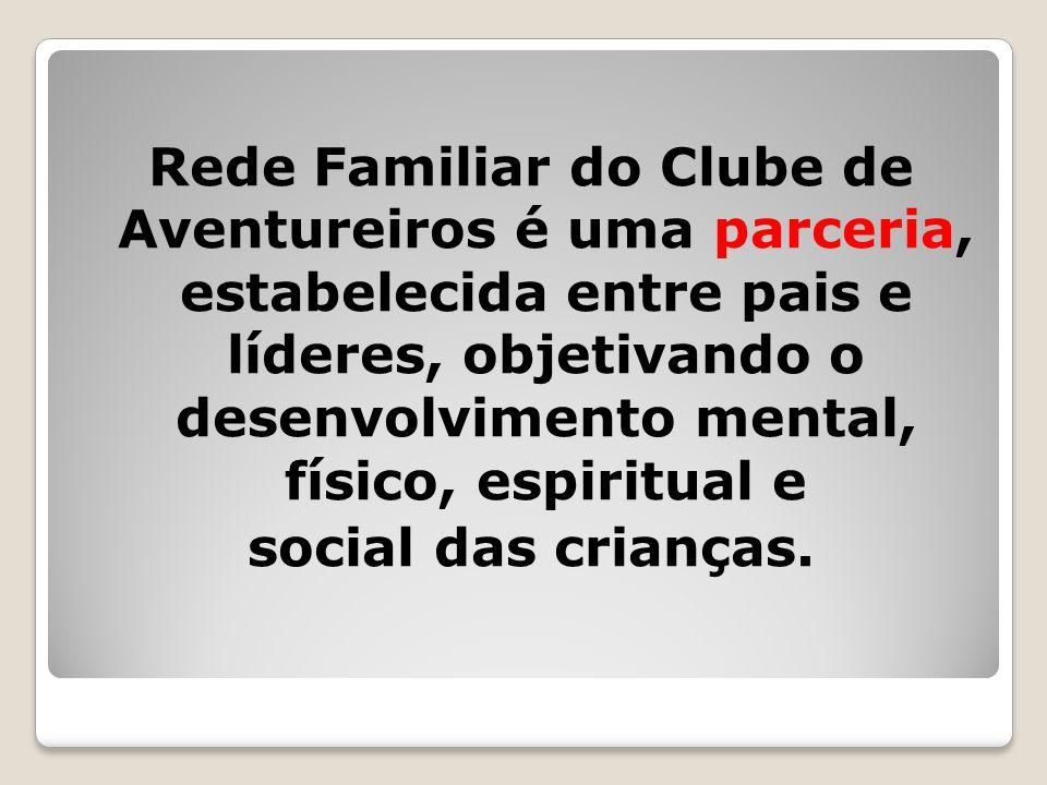 Rede Familiar do Clube de Aventureiros é uma parceria, estabelecida entre pais e líderes, objetivando o desenvolvimento mental, físico, espiritual e social das crianças.