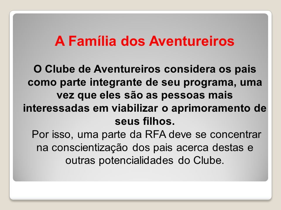 A Família dos Aventureiros O Clube de Aventureiros considera os pais como parte integrante de seu programa, uma vez que eles são as pessoas mais interessadas em viabilizar o aprimoramento de seus filhos.