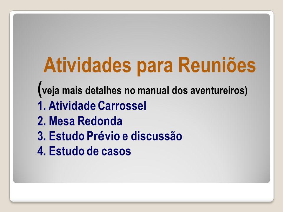 Atividades para Reuniões ( veja mais detalhes no manual dos aventureiros) 1.
