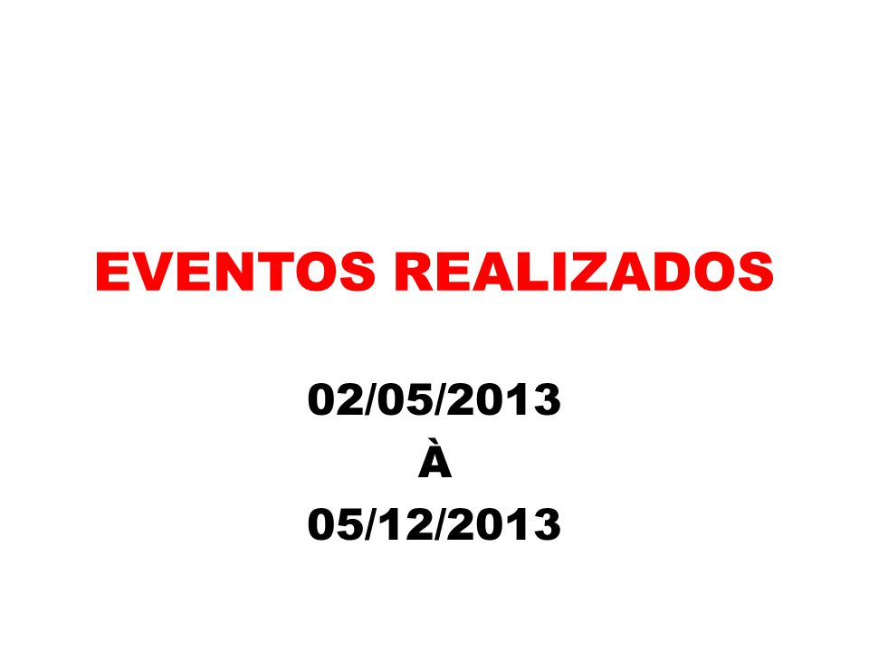 EVENTOS REALIZADOS 02/05/2013 À 05/12/2013
