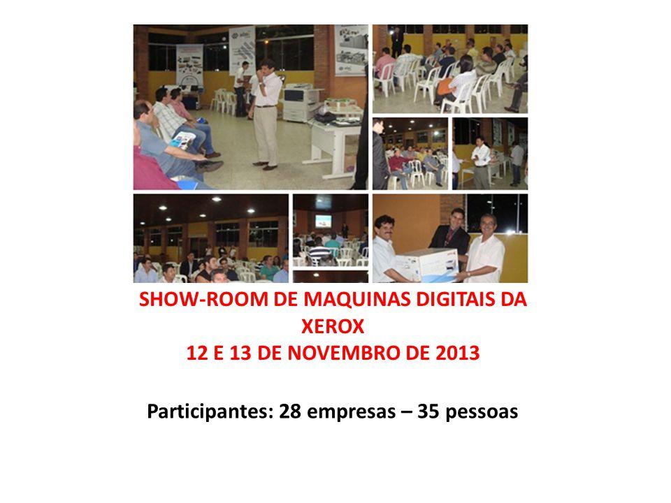 Participantes: 28 empresas – 35 pessoas SHOW-ROOM DE MAQUINAS DIGITAIS DA XEROX 12 E 13 DE NOVEMBRO DE 2013