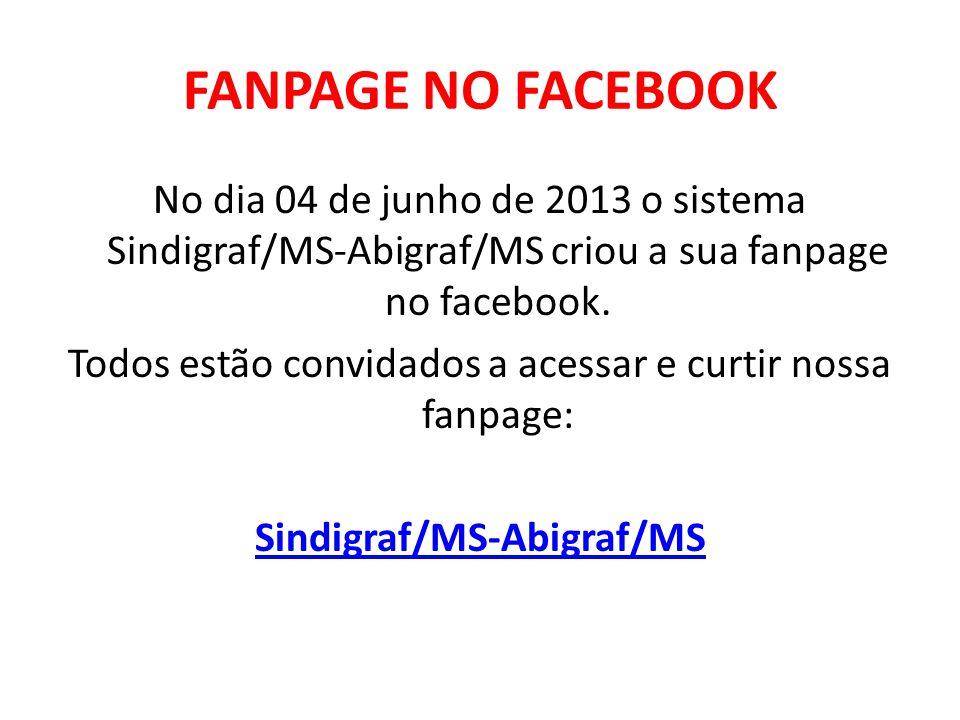 FANPAGE NO FACEBOOK No dia 04 de junho de 2013 o sistema Sindigraf/MS-Abigraf/MS criou a sua fanpage no facebook.