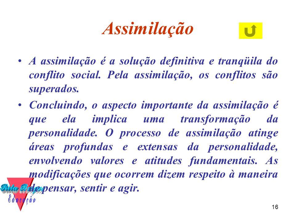 16 Assimilação •A assimilação é a solução definitiva e tranqüila do conflito social. Pela assimilação, os conflitos são superados. •Concluindo, o aspe