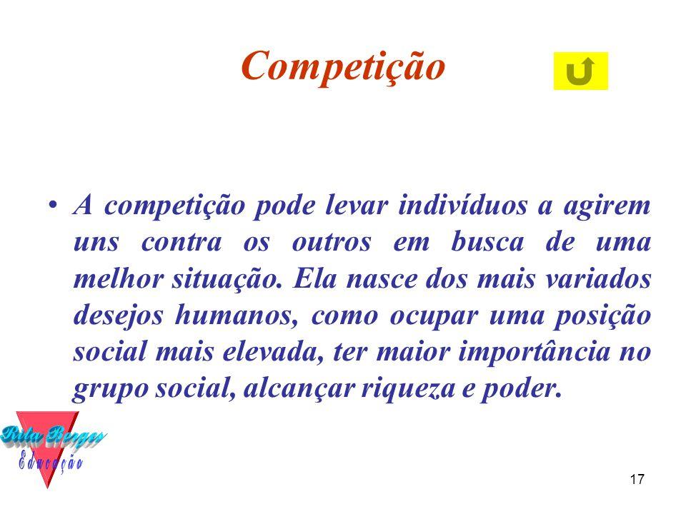 17 Competição •A competição pode levar indivíduos a agirem uns contra os outros em busca de uma melhor situação. Ela nasce dos mais variados desejos h