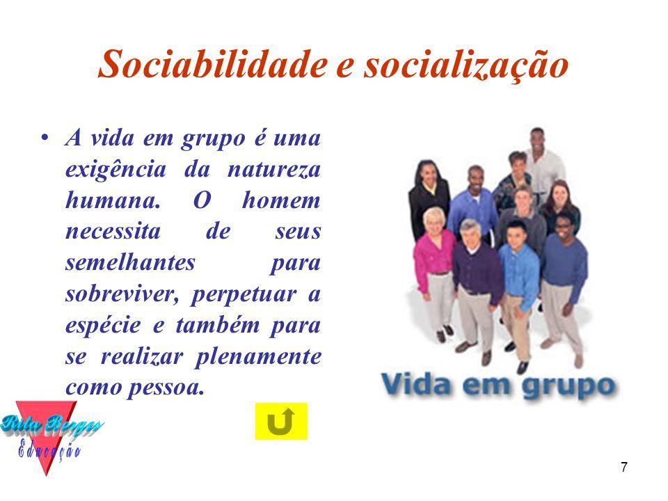 7 Sociabilidade e socialização •A vida em grupo é uma exigência da natureza humana. O homem necessita de seus semelhantes para sobreviver, perpetuar a