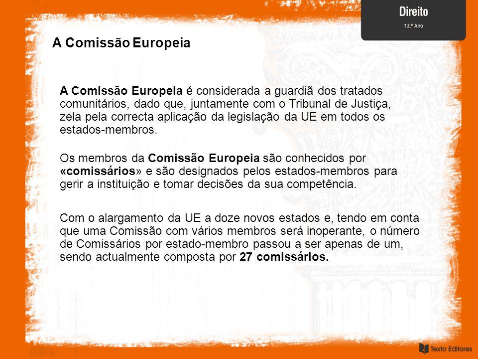 A Comissão Europeia A Comissão Europeia é considerada a guardiã dos tratados comunitários, dado que, juntamente com o Tribunal de Justiça, zela pela c