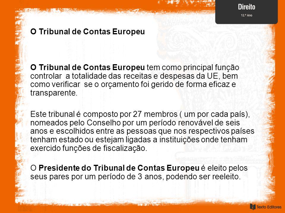 O Tribunal de Contas Europeu O Tribunal de Contas Europeu tem como principal função controlar a totalidade das receitas e despesas da UE, bem como ver