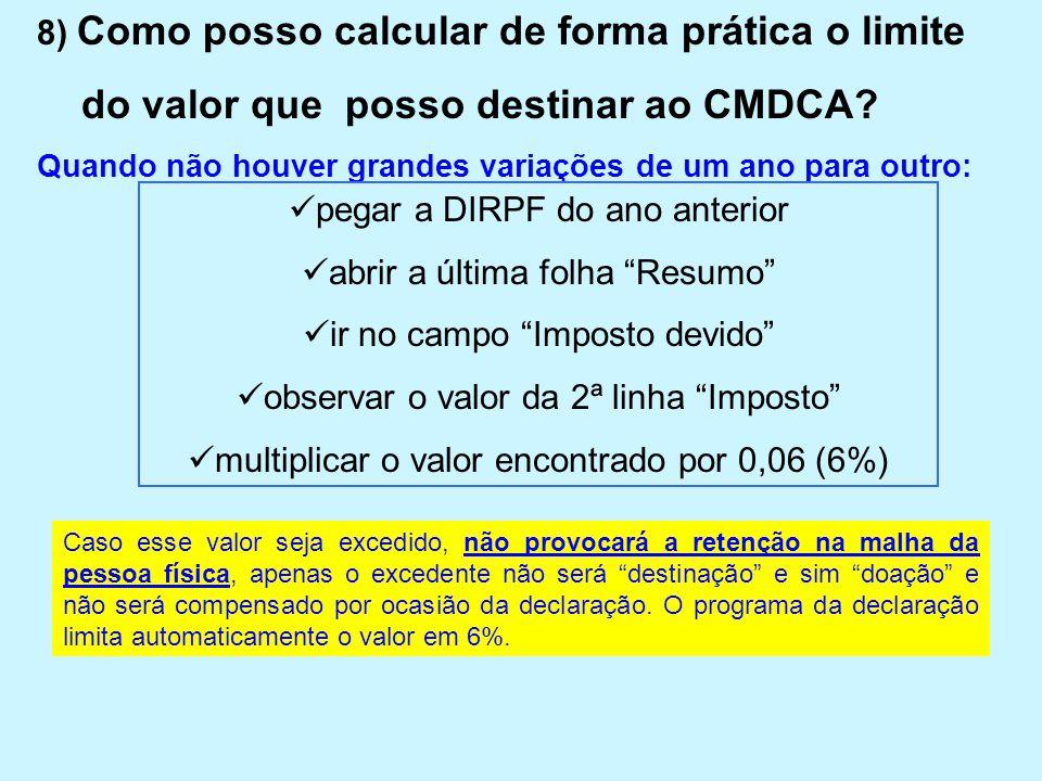 8) Como posso calcular de forma prática o limite do valor que posso destinar ao CMDCA? Quando não houver grandes variações de um ano para outro:  peg