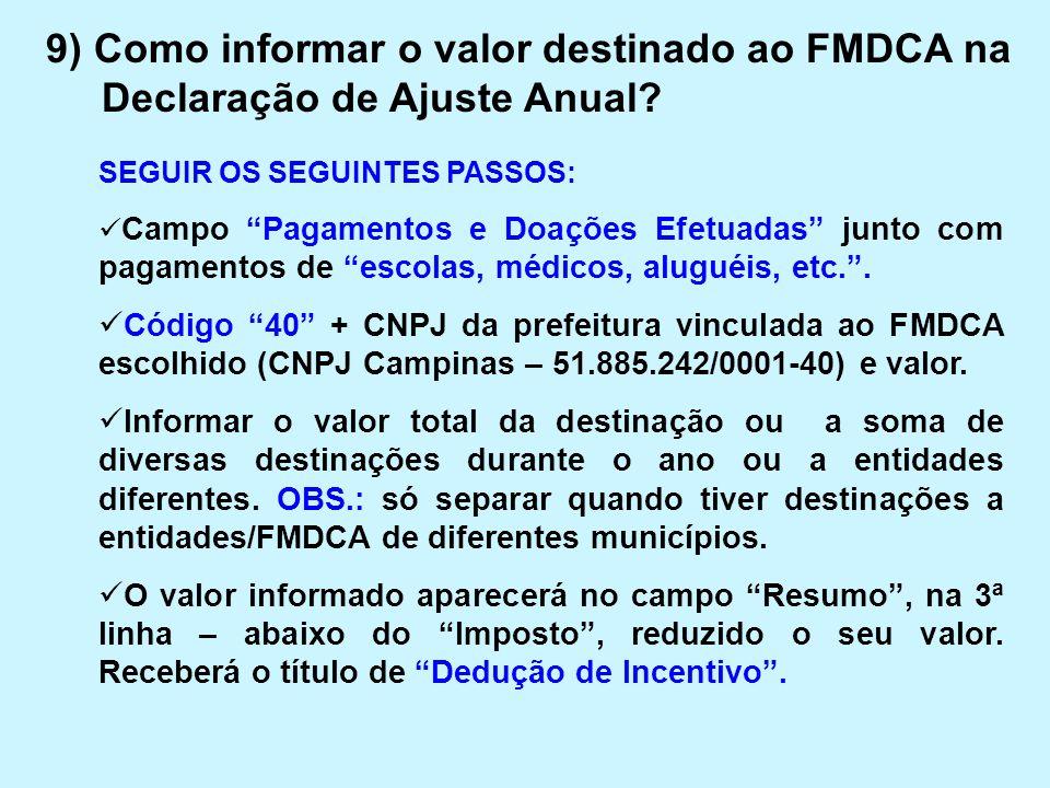 """9) Como informar o valor destinado ao FMDCA na Declaração de Ajuste Anual? SEGUIR OS SEGUINTES PASSOS:  Campo """"Pagamentos e Doações Efetuadas"""" junto"""