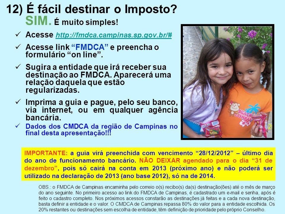 """SIM. É muito simples!  Acesse http://fmdca.campinas.sp.gov.br/# http://fmdca.campinas.sp.gov.br/#  Acesse link """"FMDCA"""" e preencha o formulário """"on l"""