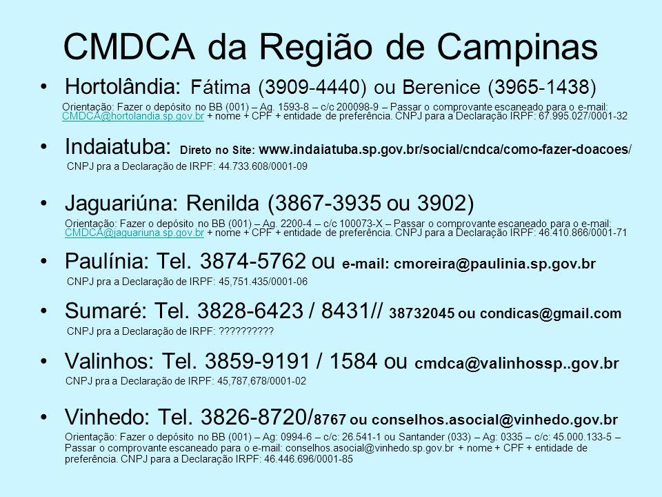 CMDCA da Região de Campinas •Hortolândia: Fátima (3909-4440) ou Berenice (3965-1438) Orientação: Fazer o depósito no BB (001) – Ag. 1593-8 – c/c 20009