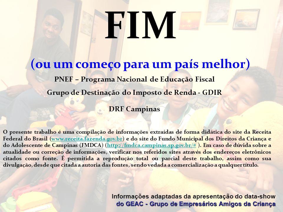 FIM (ou um começo para um país melhor) Informações adaptadas da apresentação do data-show do GEAC - Grupo de Empresários Amigos da Criança PNEF – Prog