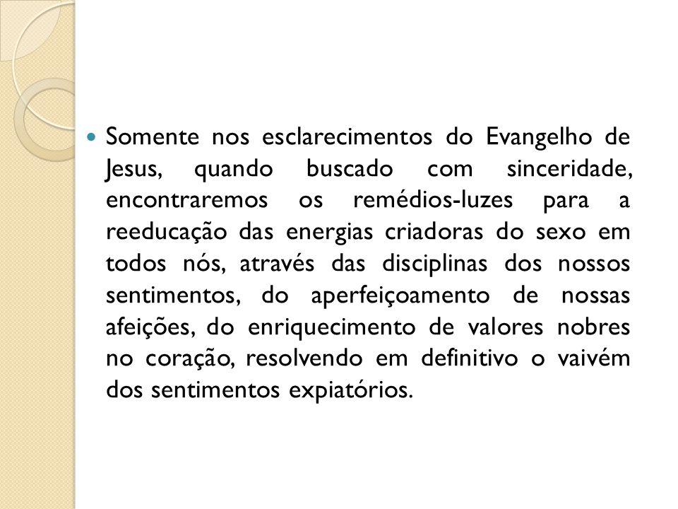  Somente nos esclarecimentos do Evangelho de Jesus, quando buscado com sinceridade, encontraremos os remédios-luzes para a reeducação das energias cr
