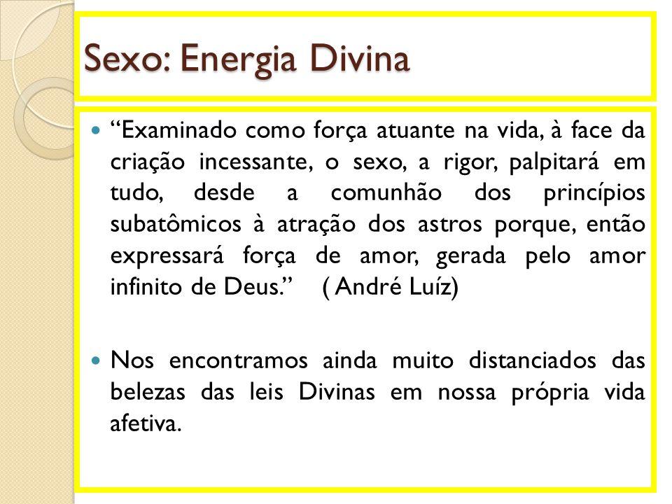 """Sexo: Energia Divina  """"Examinado como força atuante na vida, à face da criação incessante, o sexo, a rigor, palpitará em tudo, desde a comunhão dos p"""