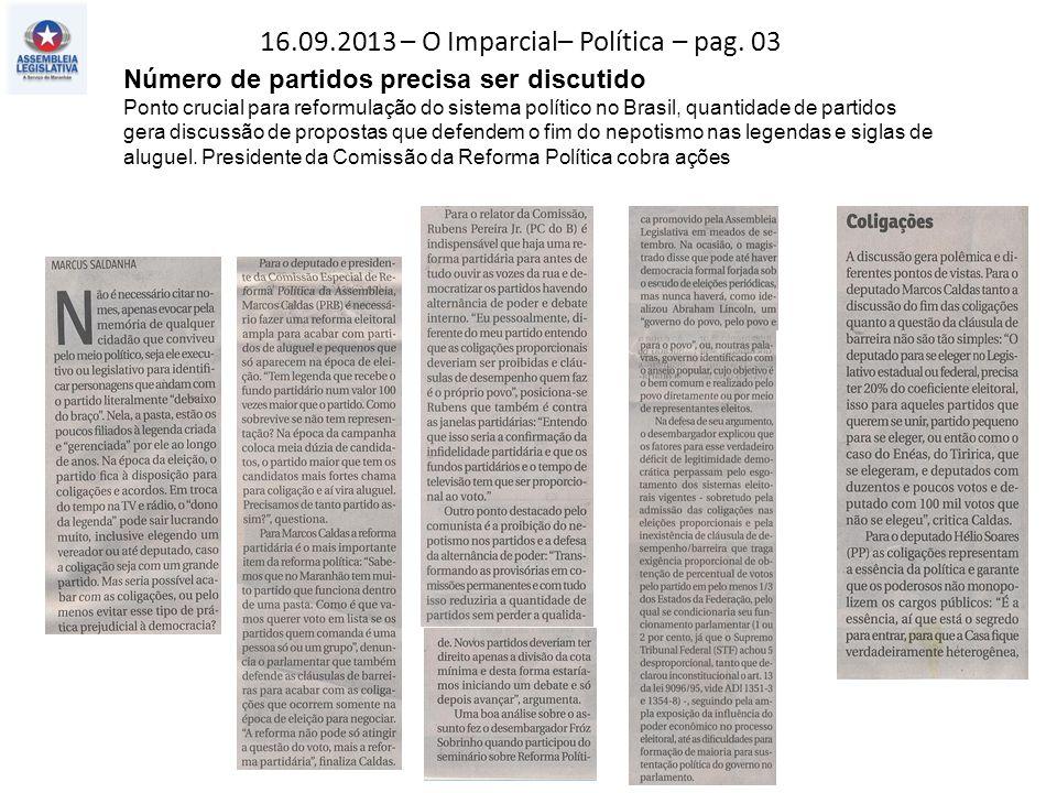 16.09.2013 – O Imparcial– Política – pag. 03 Número de partidos precisa ser discutido Ponto crucial para reformulação do sistema político no Brasil, q