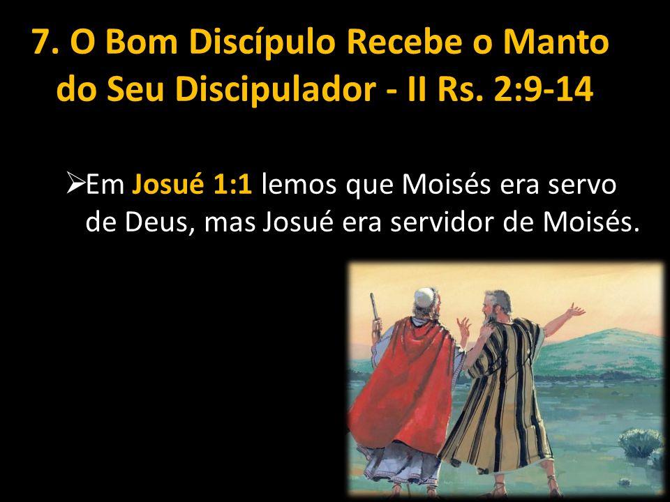 7.O Bom Discípulo Recebe o Manto do Seu Discipulador - II Rs.