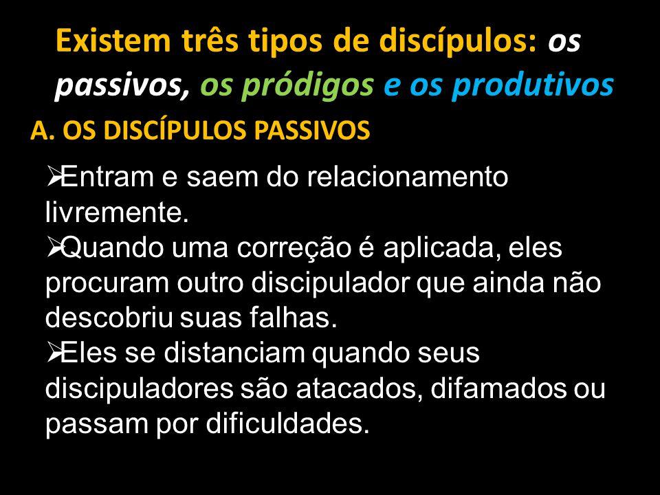 Existem três tipos de discípulos: os passivos, os pródigos e os produtivos A.