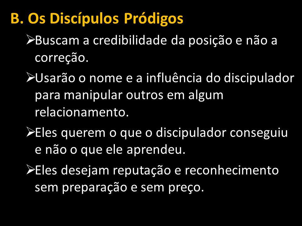 B.Os Discípulos Pródigos  Buscam a credibilidade da posição e não a correção.