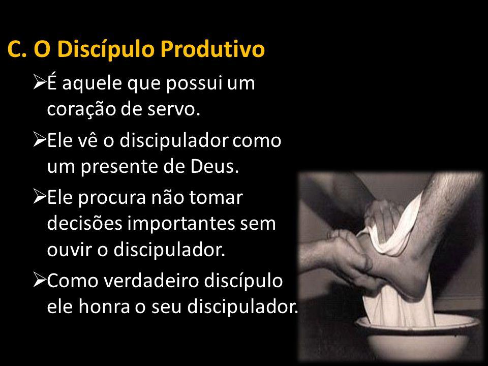 C.O Discípulo Produtivo  É aquele que possui um coração de servo.