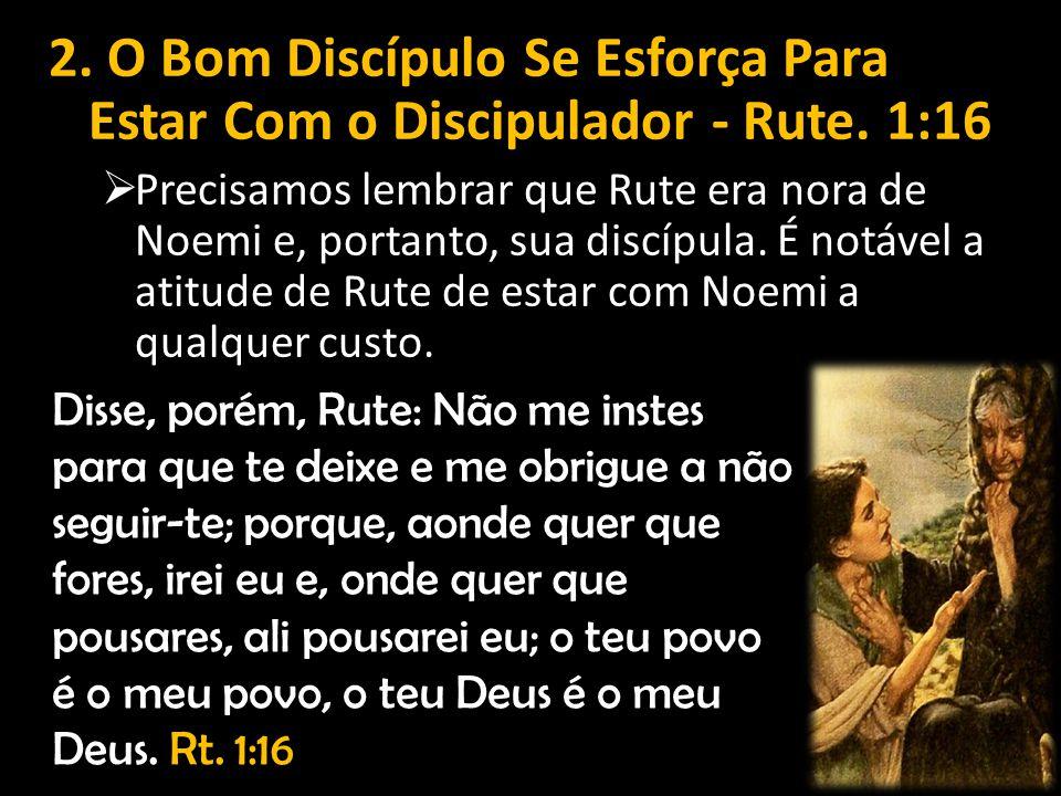 2.O Bom Discípulo Se Esforça Para Estar Com o Discipulador - Rute.