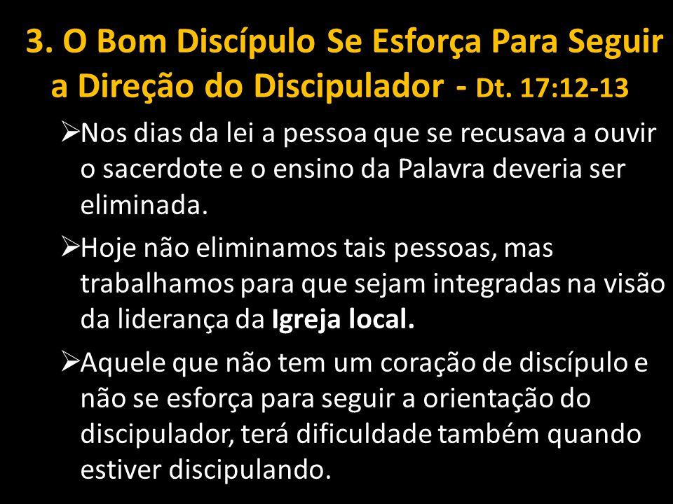 3.O Bom Discípulo Se Esforça Para Seguir a Direção do Discipulador - Dt.
