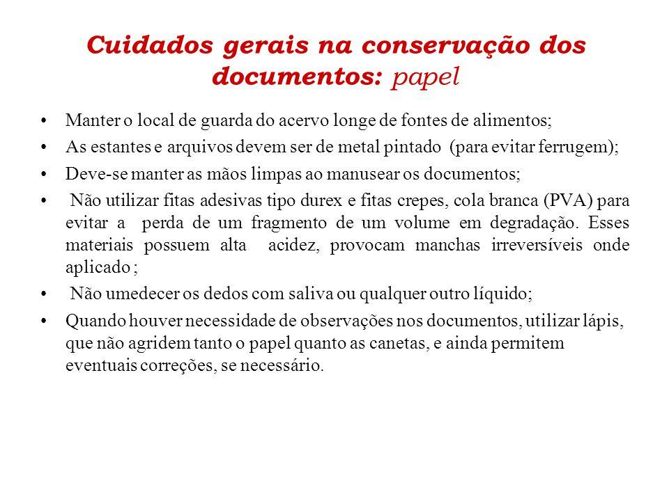 Cuidados gerais na conservação dos documentos: papel •Manter o local de guarda do acervo longe de fontes de alimentos; •As estantes e arquivos devem s