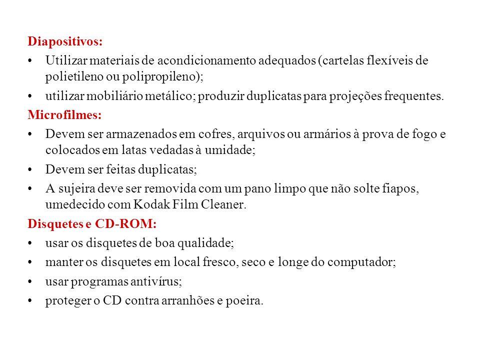 Diapositivos: •Utilizar materiais de acondicionamento adequados (cartelas flexíveis de polietileno ou polipropileno); •utilizar mobiliário metálico; p