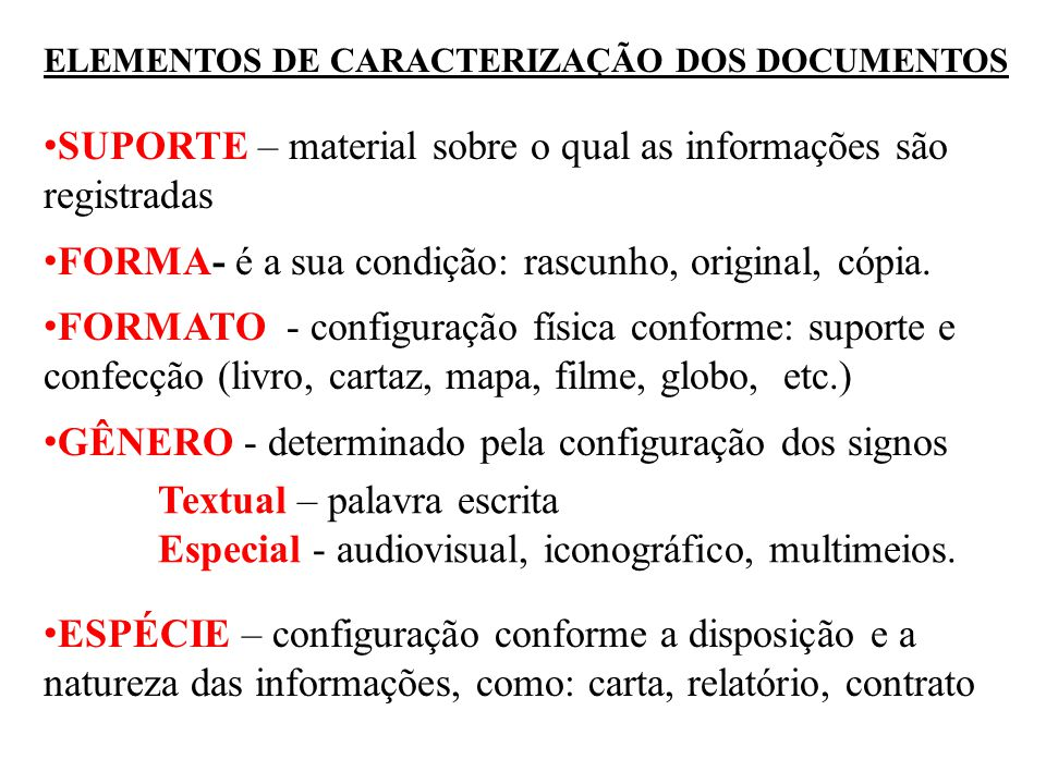 ELEMENTOS DE CARACTERIZAÇÃO DOS DOCUMENTOS • SUPORTE – material sobre o qual as informações são registradas • FORMA- é a sua condição: rascunho, origi
