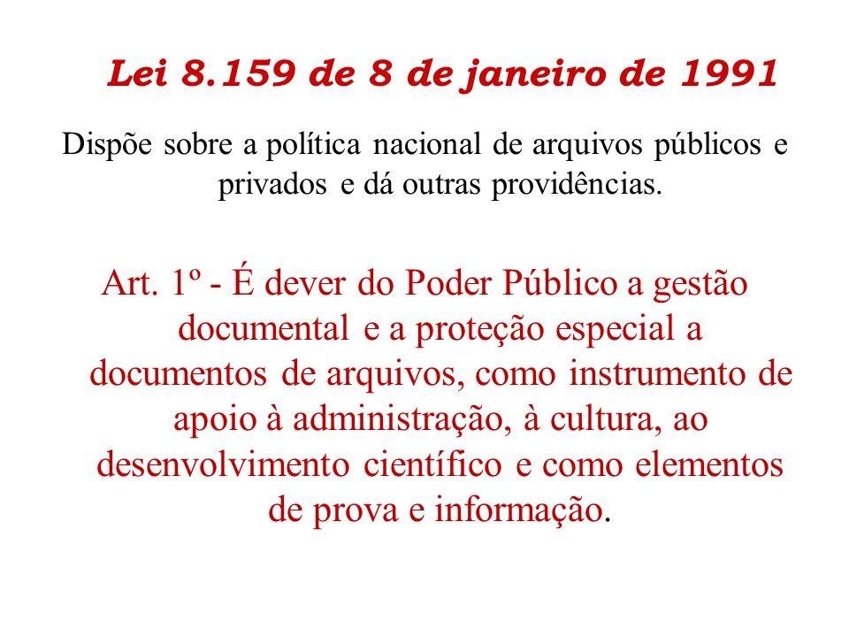 Lei 8.159 de 8 de janeiro de 1991 Dispõe sobre a política nacional de arquivos públicos e privados e dá outras providências. Art. 1º - É dever do Pode