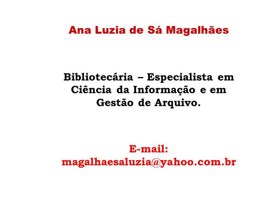 Ana Luzia de Sá Magalhães Bibliotecária – Especialista em Ciência da Informação e em Gestão de Arquivo. E-mail: magalhaesaluzia@yahoo.com.br