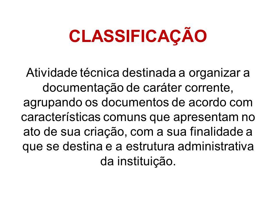CLASSIFICAÇÃO Atividade técnica destinada a organizar a documentação de caráter corrente, agrupando os documentos de acordo com características comuns