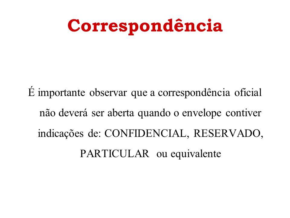Correspondência É importante observar que a correspondência oficial não deverá ser aberta quando o envelope contiver indicações de: CONFIDENCIAL, RESE