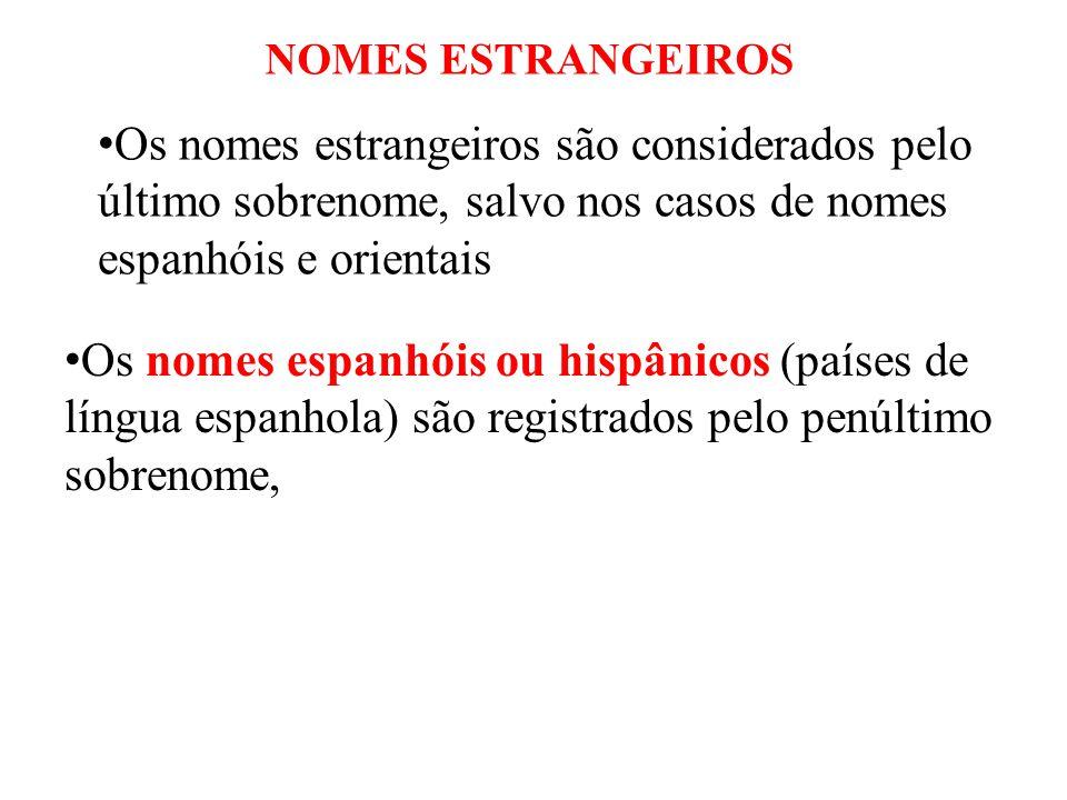 • Os nomes espanhóis ou hispânicos (países de língua espanhola) são registrados pelo penúltimo sobrenome, • Os nomes estrangeiros são considerados pel
