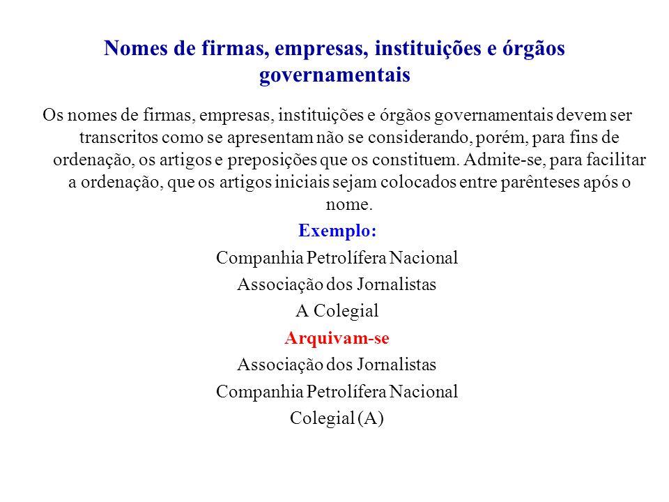 Nomes de firmas, empresas, instituições e órgãos governamentais Os nomes de firmas, empresas, instituições e órgãos governamentais devem ser transcrit
