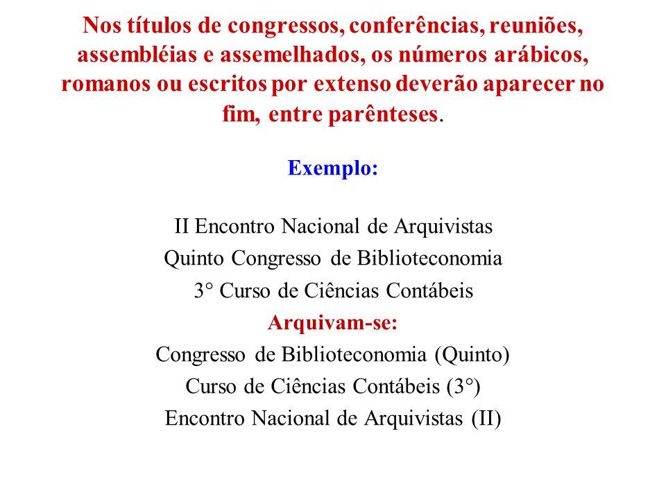 Nos títulos de congressos, conferências, reuniões, assembléias e assemelhados, os números arábicos, romanos ou escritos por extenso deverão aparecer n