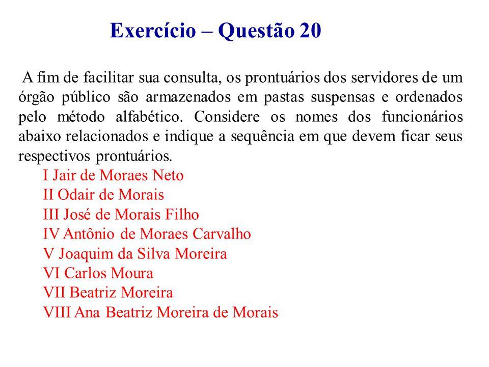 Exercício – Questão 20 A fim de facilitar sua consulta, os prontuários dos servidores de um órgão público são armazenados em pastas suspensas e ordena