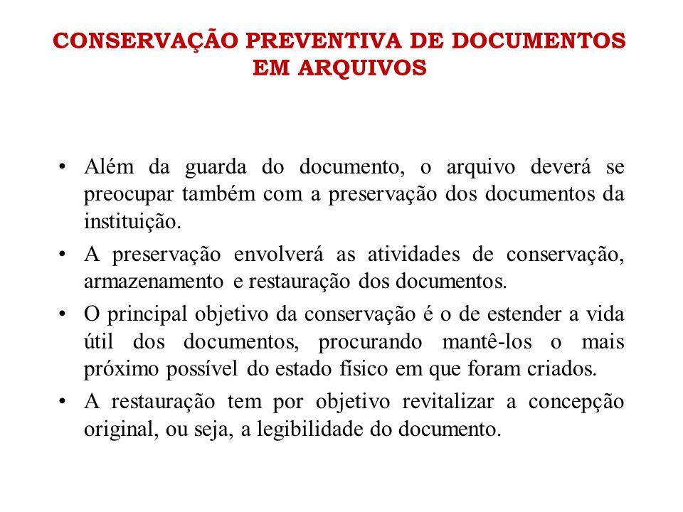 CONSERVAÇÃO PREVENTIVA DE DOCUMENTOS EM ARQUIVOS •Além da guarda do documento, o arquivo deverá se preocupar também com a preservação dos documentos d
