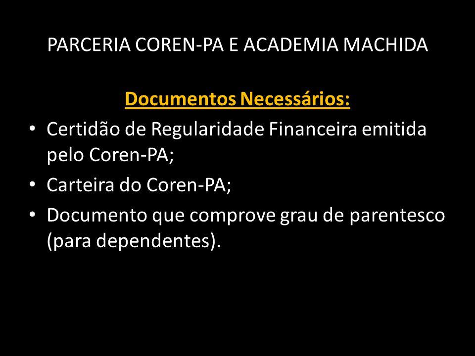 PARCERIA COREN-PA E ACADEMIA MACHIDA Documentos Necessários: • Certidão de Regularidade Financeira emitida pelo Coren-PA; • Carteira do Coren-PA; • Do